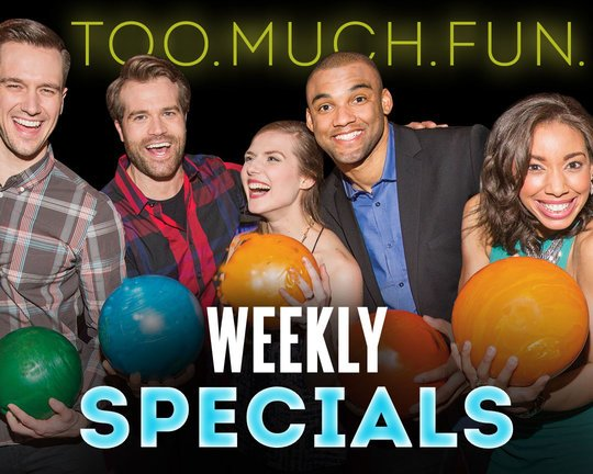 Too Much Fun. Weekly Specials.
