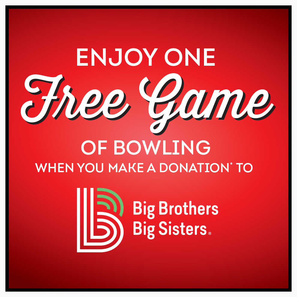 'Enjoy One FREE GAME of Bowling when you make a Donation to Big Brothers Big Sisters'